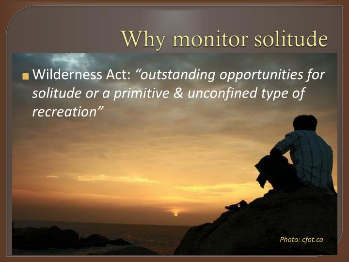 Why monitor solitude