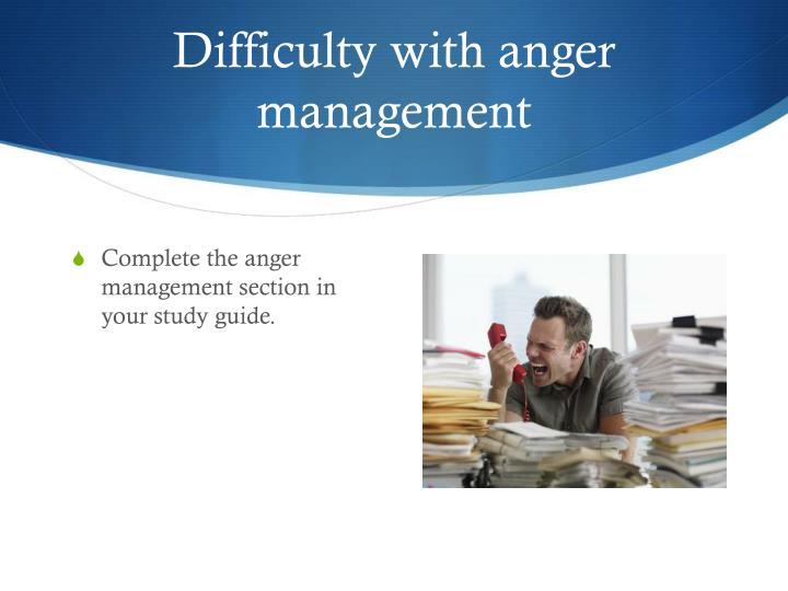 Difficulty with anger management