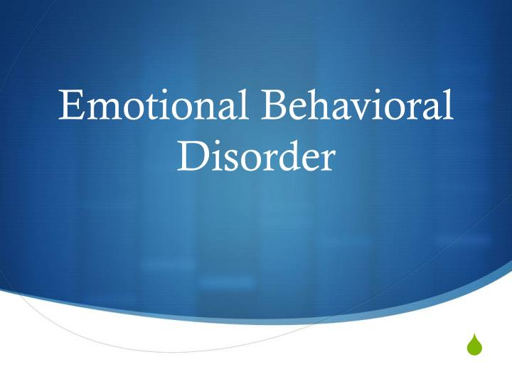 Emotional behavioral disorder