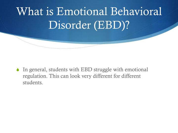 What is Emotional Behavioral Disorder (EBD)?