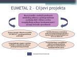 eumetal 2 ciljevi projekta
