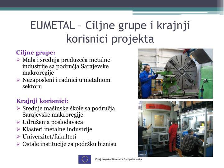 EUMETAL – Ciljne grupe i krajnji korisnici projekta