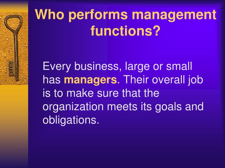 Who performs management functions