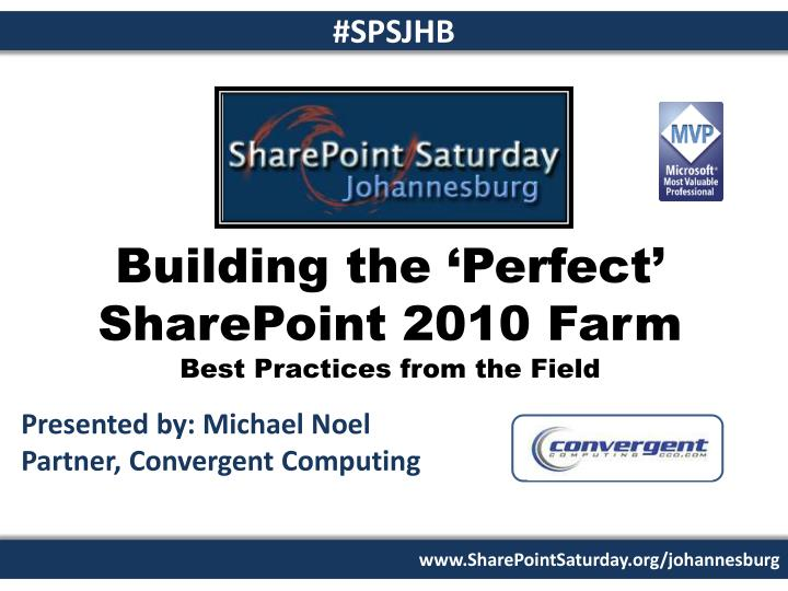 Building the perfect sharepoint 2010 farm best practices from the field