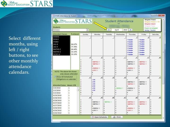 Select  different months, using left / right buttons, to see other monthly attendance calendars.