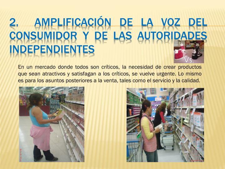 2.  Amplificación de la voz del consumidor y de las autoridades independientes