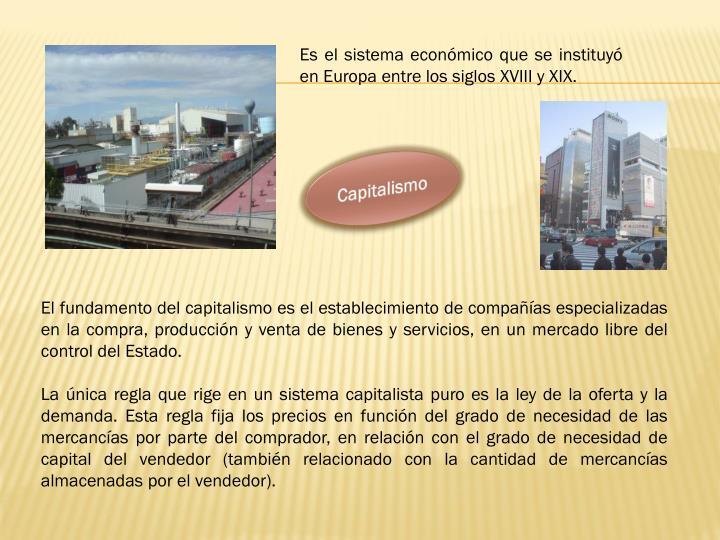 Es el sistema económico que se instituyó en Europa entre los siglos XVIII y XIX.