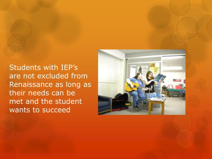 Students with IEP's are not excluded from Renaissance as long as their needs can be met and the student wants to succeed