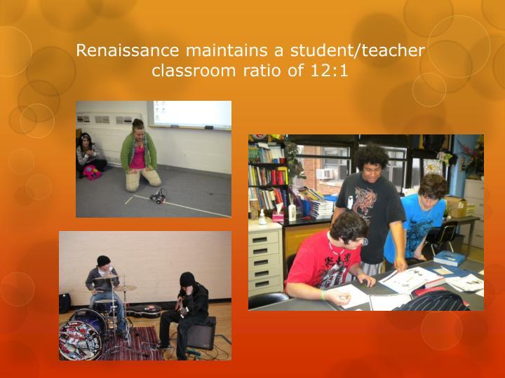 Renaissance maintains a student/teacher classroom ratio of 12:1