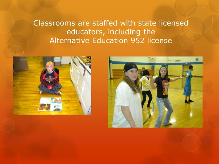 Classrooms are staffed with state licensed educators, including the