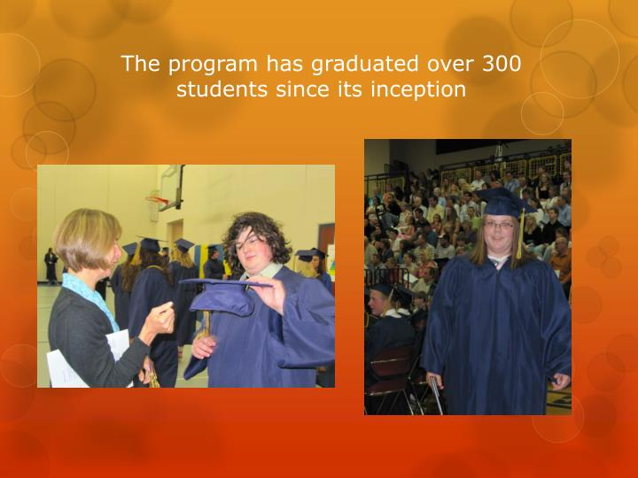 The program has graduated over 300 students since its inception