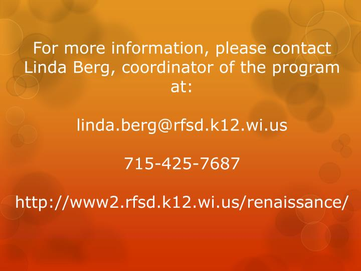 For more information, please contact Linda Berg, coordinator of the program at: