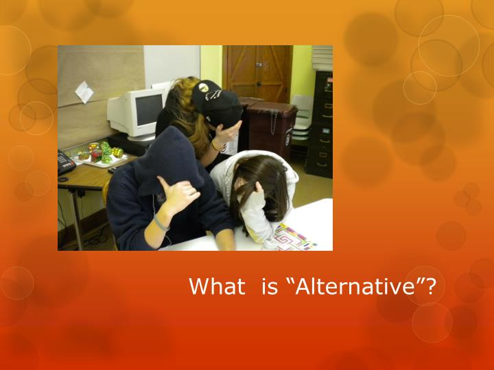 "What  is ""Alternative""?"