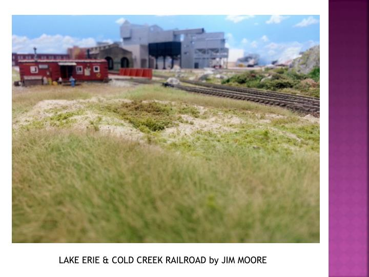 LAKE ERIE & COLD CREEK RAILROAD by JIM MOORE