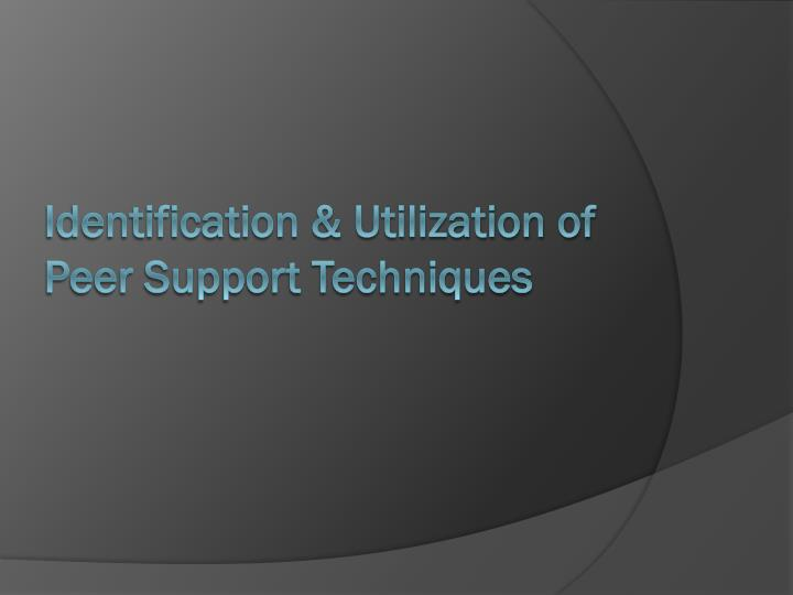 Identification utilization of peer support techniques
