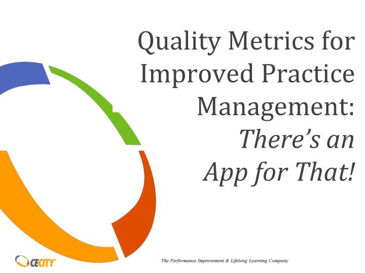 Quality Metrics for Improved Practice Management: