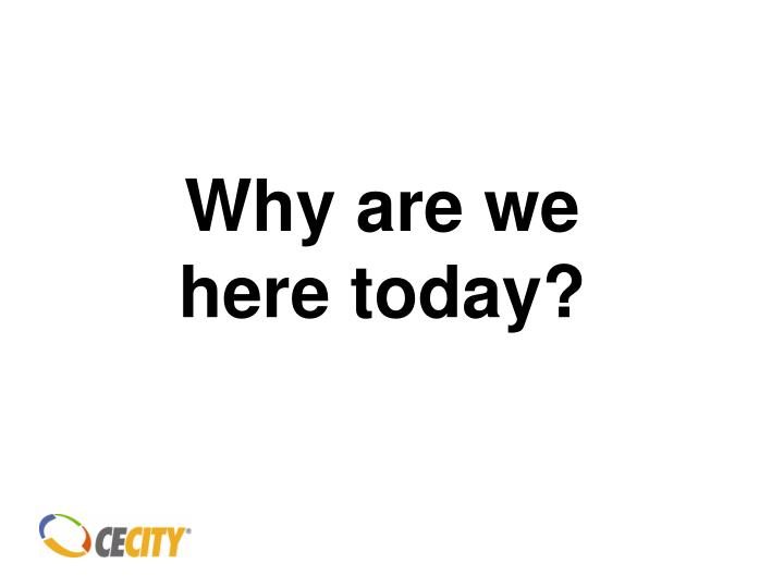 Why are we here today?