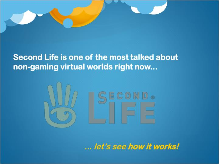 Second Life is one of the most talked about