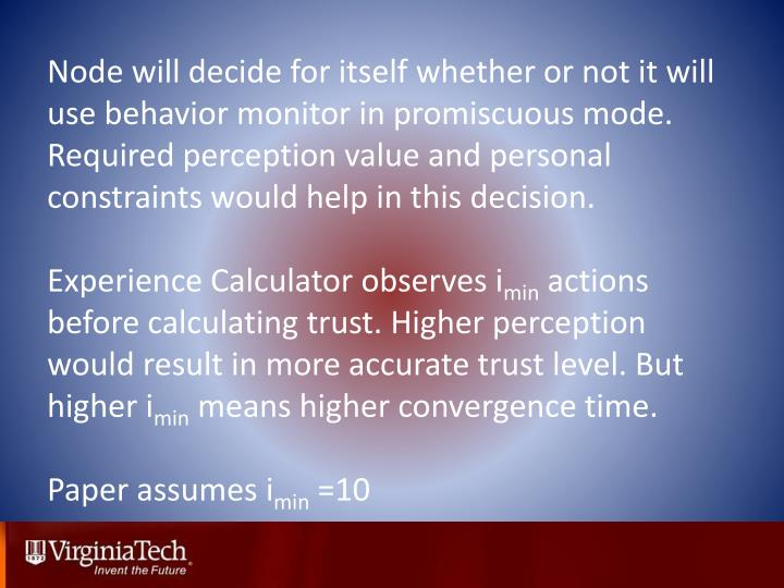 Node will decide for itself whether or not it will use behavior monitor in promiscuous mode. Required perception value and personal constraints would help in this decision.
