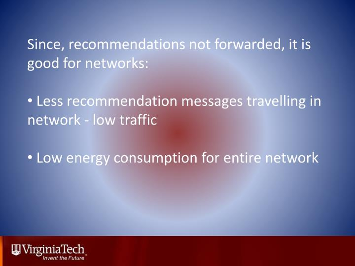 Since, recommendations not forwarded, it is good for networks: