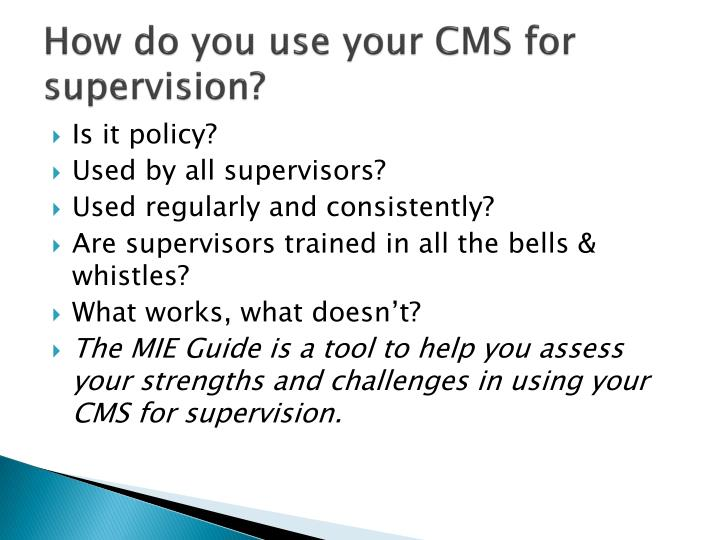 How do you use your CMS for supervision?
