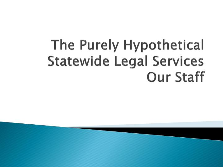 The Purely Hypothetical Statewide Legal Services