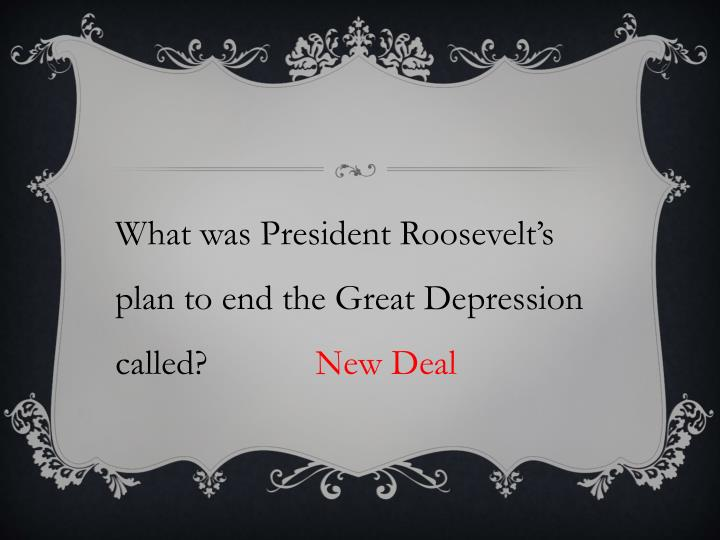 What was President Roosevelt's plan to end the Great Depression called