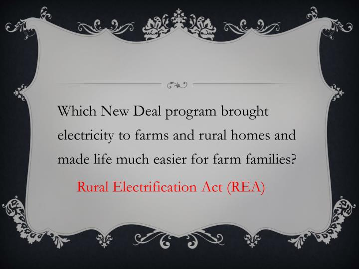 Which New Deal program brought electricity to farms and rural homes and made life much easier for farm families