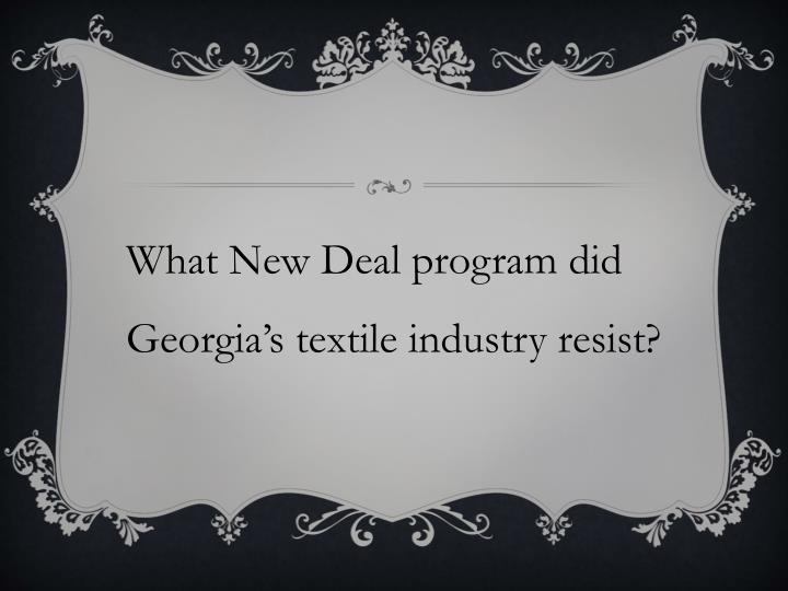 What New Deal program did Georgia's textile industry resist?