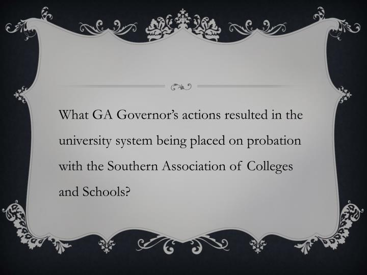 What GA Governor's actions resulted in the university system being placed on probation with the Southern Association of Colleges and Schools?
