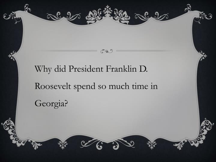 Why did President Franklin D. Roosevelt spend so much time in Georgia?
