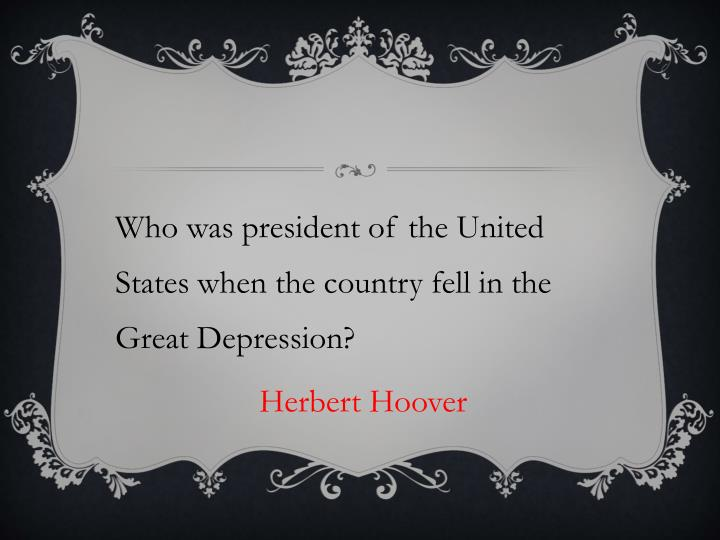 Who was president of the United States when the country fell in the Great Depression