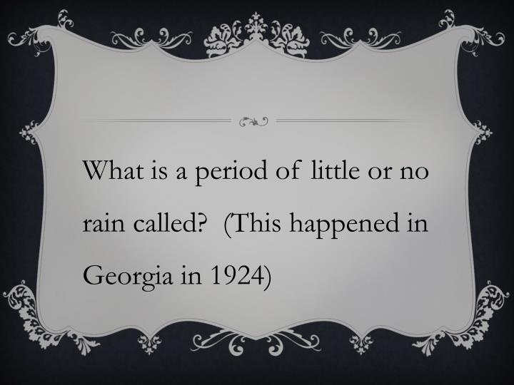 What is a period of little or no rain called?  (This happened in Georgia in 1924)