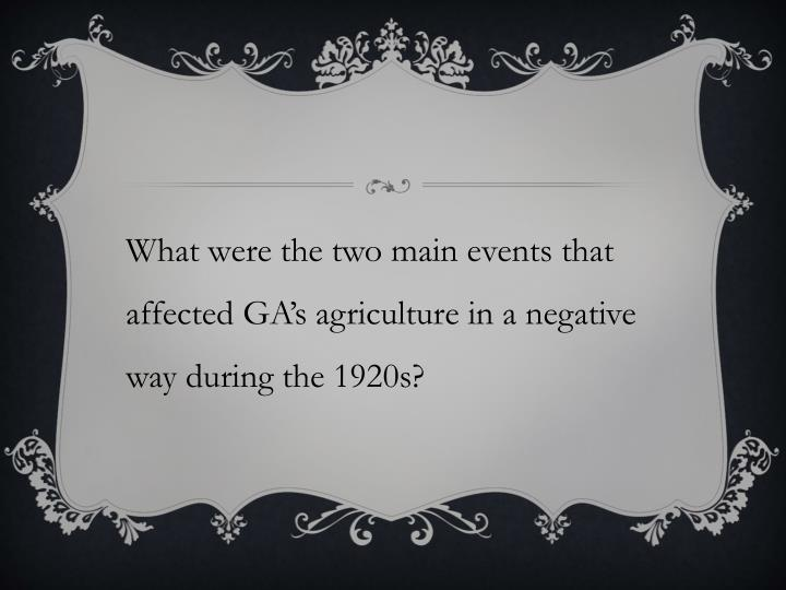 What were the two main events that affected GA's agriculture in a negative way during the 1920s?