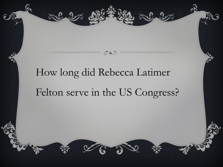 How long did Rebecca Latimer Felton serve in the US Congress?