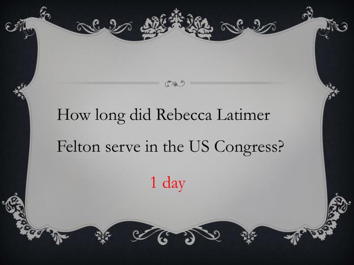 How long did Rebecca Latimer Felton serve in the US Congress