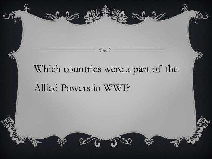 Which countries were a part of the Allied Powers in WWI?