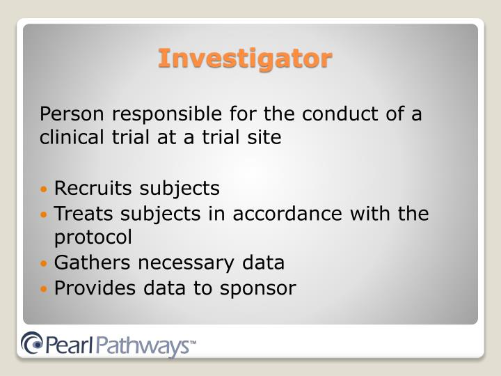 Person responsible for the conduct of a clinical trial at a trial site