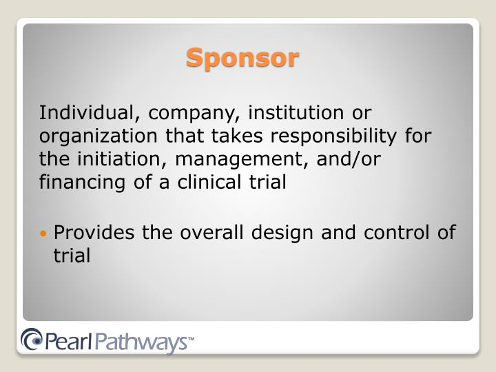 Individual, company, institution or organization that takes responsibility for the initiation, management, and/or financing of a clinical trial