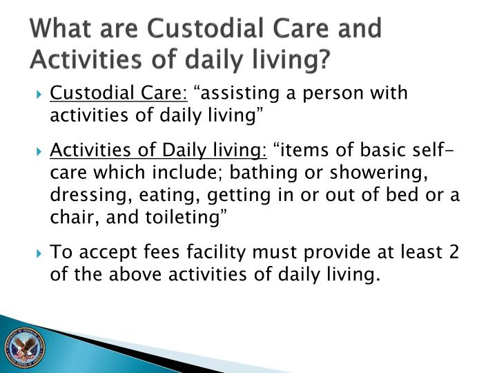 What are Custodial Care and Activities of daily living?