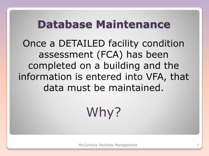 Once a DETAILED facility condition assessment (FCA) has been completed on a building and the information is entered into VFA, that data must be maintained.