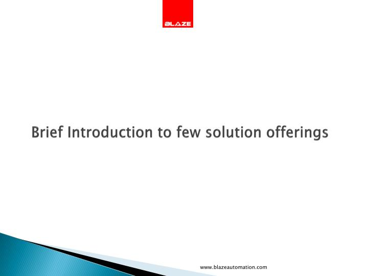 Brief Introduction to few solution offerings