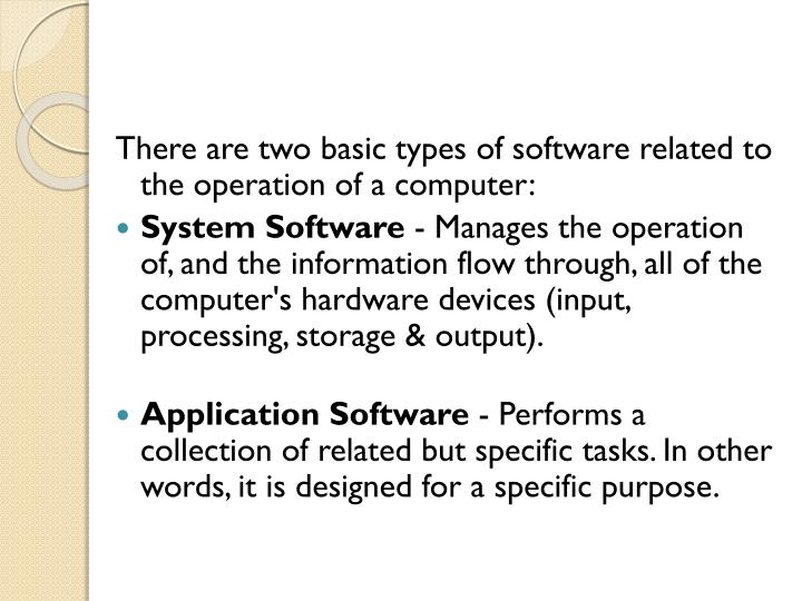 There are two basic types of software related to the operation of a computer