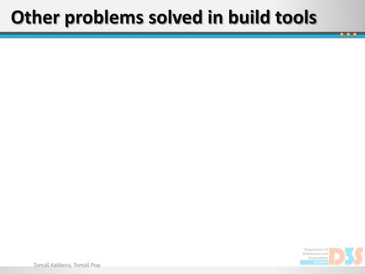 Other problems solved in build tools