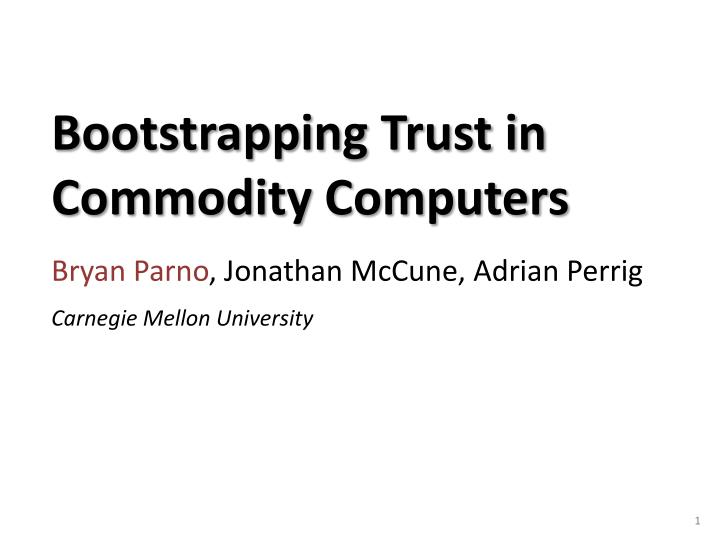 Bootstrapping Trust in Commodity Computers