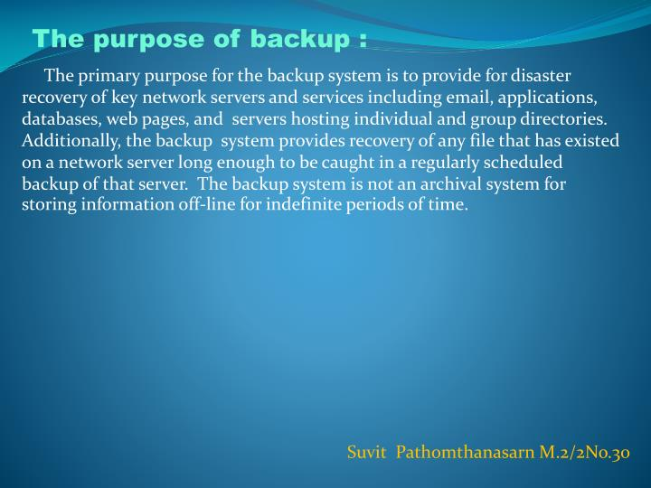 The purpose of backup :