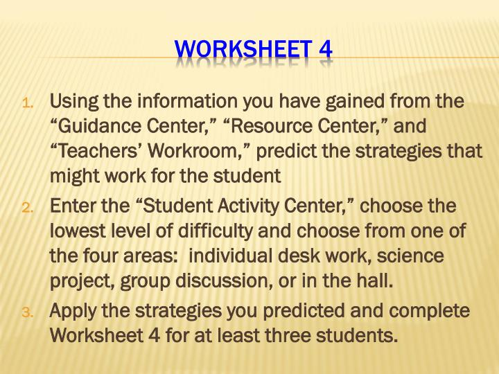 "Using the information you have gained from the ""Guidance Center,"" ""Resource Center,"" and ""Teachers' Workroom,"" predict the strategies that might work for the student"