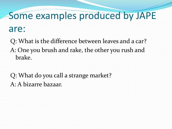 Some examples produced by JAPE are: