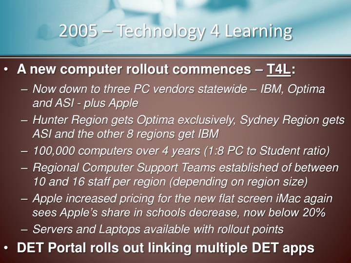 2005 – Technology 4 Learning