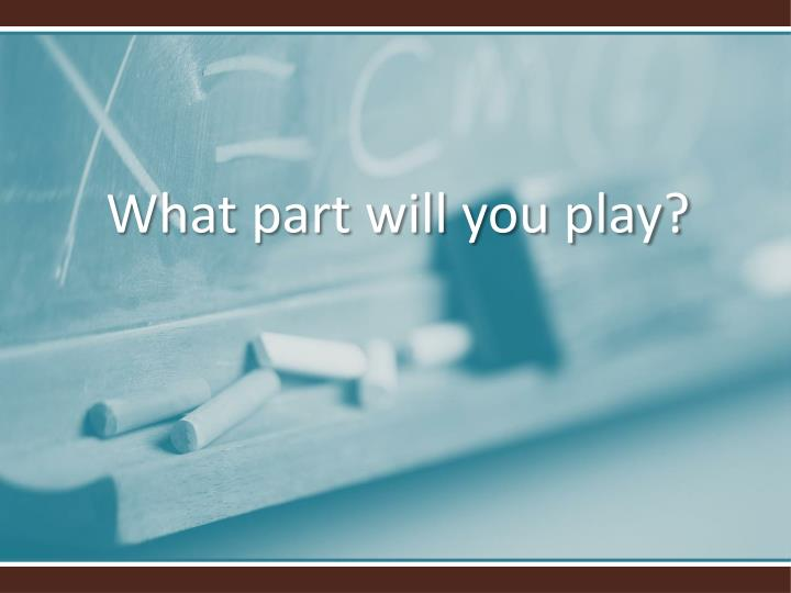 What part will you play?
